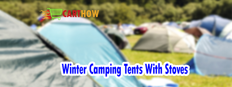 Winter Camping Tents With Stoves