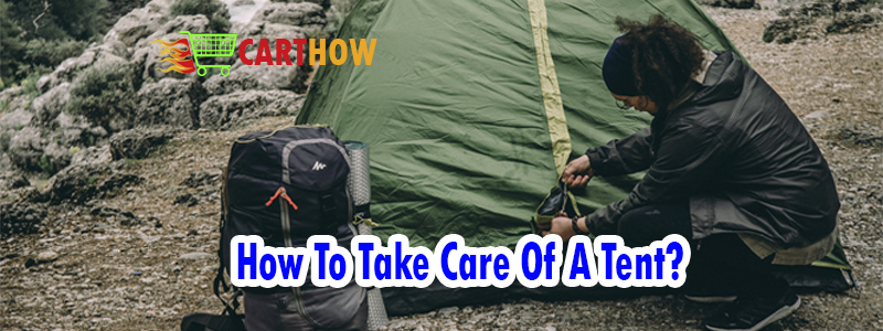 How To Take Care Of A Tent