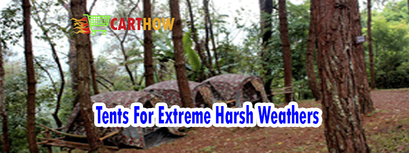 Tents For Extreme Harsh Weathers