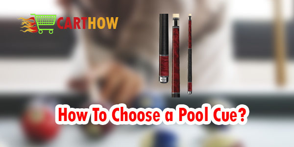 How To Choose a Pool Cue?